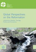 Global perspectives on the Reformation : interactions between theology, politics and economics
