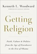 Getting religion : faith, culture, and politics, from the age of Eisenhower to the era of Obama
