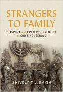 Strangers to family : diaspora and 1 Peter's invention of God's household