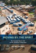 Moving by the spirit : Pentecostal social life on the Zambian Copperbelt