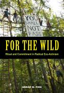 For the wild : ritual and commitment in radical eco-activism