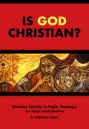 Is God Christian? Christian identity in public theology :  an Asian contribution