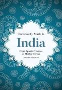 Christianity made in India : from Apostle Thomas to Mother Teresa