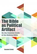 The Bible as political artifact : on the feminist study of the Hebrew Bible