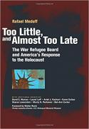 Too little, and almost too late : the War Refugee Board and America's response to the Holocaust