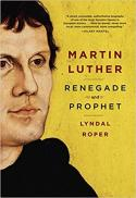 Martin Luther, renegade and prophet