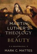 Martin Luther's theology of beauty : a reappraisal