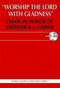 Worship the Lord with gladness : essays in honor of Frederick J. Gaiser
