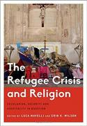 The refugee crisis and religion : secularism, security and hospitality in question