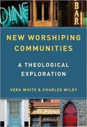 New worshiping communities : a theological exploration