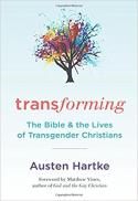 Transforming : the Bible and the lives of transgender Christians