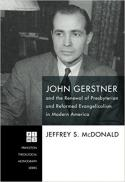 John Gerstner and the renewal of Presbyterian and Reformed evangelicalism in modern America
