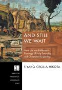 And still we wait : Hans Urs von Balthasars theology of Holy Saturday and christian discipleship