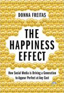 The happiness effect : how social media is driving a generation to appear perfect at any cost