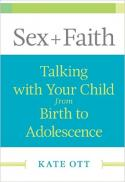 Sex + faith : talking with your child from birth to adolescence