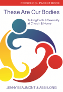 These are our bodies : talking faith & sexuality at church & home