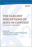The earliest perceptions of Jesus in context : essays in honor of John Nolland on his 70th birthday
