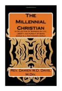 The millennial Christian : a collection of sermons on life, liberty and the pursuit of being whole in a postmodern world