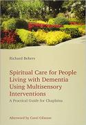 Spiritual care for people living with dementia using multisensory interventions : a practical guide for chaplains