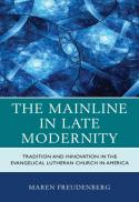 The mainline in late modernity : tradition and innovation in the Evangelical Lutheran Church in America