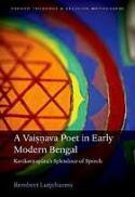 A Vaiṣṇava poet in early modern Bengal : Kavikarṇapūra's splendour of speech