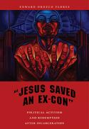 Jesus saved an ex-con : political activism and redemption after incarceration