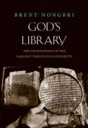 God's library : the archaeology of the earliest Christian manuscripts