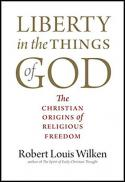Liberty in the things of God : the Christian origins of religious freedom