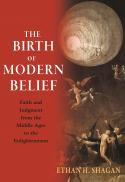 The birth of modern belief : faith and judgment from the Middle Ages to the enlightenment