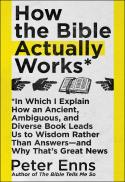How the Bible actually works : in which I explain how an ancient, ambiguous, and diverse book leads us to wisdom rather than answers--and why that's great news