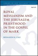 Royal messianism and the Jerusalem priesthood in the gospel of Mark