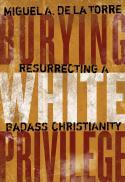 Burying White privilege : resurrecting a badass Christianity