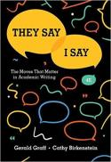 """""""They say, I say"""" : the moves that matter in academic writing (4th ed., 2018)"""