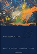 On decoloniality : concepts, analytics, praxis