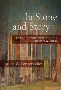 In stone and story : early Christianity in the Roman world