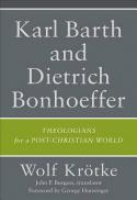 Karl Barth and Dietrich Bonhoeffer : theologians for a post-Christian world