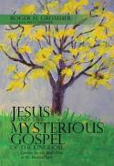Jesus and the mysterious gospel of the kingdom : can you see the bird's nest in my mustard tree?