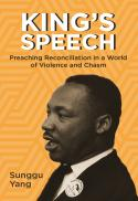 King's speech : preaching reconciliation in a world of violence and chasm