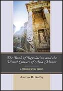 The book of Revelation and the visual culture of Asia Minor : a concurrence of images