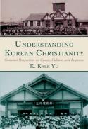 Understanding Korean Christianity : grassroots perspectives on causes, culture, and responses