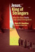 Jesus, king of strangers : what the Bible really says about immigration