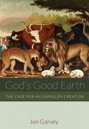 God's good earth : the case for an unfallen creation