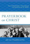 Prayerbook of Christ : Dietrich Bonhoeffer's christological interpretation of the Psalms
