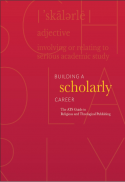 Building a scholarly career : the ATS guide to religious and theological publishing