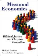 Missional economics : biblical justice and Christian formation