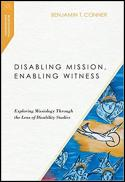 Disabling mission, enabling witness : exploring missiology through the lens of disability studies