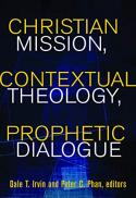 Christian mission, contextual theology, prophetic dialogue : essays in honor of Stephen B. Bevans, SVD