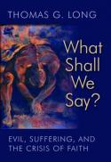 What shall we say? : evil, suffering, and the crisis of faith