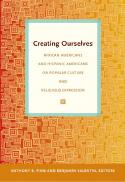 Creating ourselves : African Americans and Hispanic Americans on popular culture and religious expression